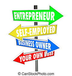 Entrepreneur, self-employed, business owner and your own boss words on road or street signs with arrows pointing you to success running your own company and controling your destiny