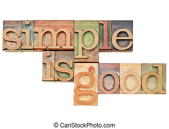 simple is good - simplicity concept concept - isolated text in vintage wood letterpress printing blocks stained by color inks