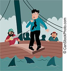 A business man nervously walks the plank on a priate ship.