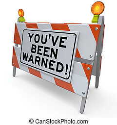 You've Been Warned words on a blockade or road construction barrier sign to illustrate danger, peril or hazardous conditions so you can be protected and prevent an accident